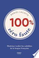 100% zéro faute - Maîtriser (enfin) les subtilités de la langue française