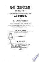 30 mois de ma vie, quinze mois avant et quinze mois après mon voyage au Congo, ou ma justification des infamies débitées contre moi