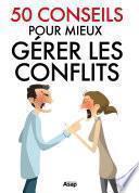 50 conseils pour gérer les conflits