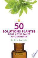 50 solutions plantes pour votre santé au quotidien