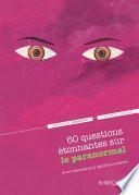 60 questions étonnantes sur le paranormal et les réponses qu'y apporte la science
