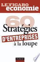 60 stratégies d'entreprises à la loupe