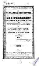 A la chambre des députés, de l'égarement de l'opinion publique en France sur la révolution de la Belgique et de la nécessité d'une alliance entre la France et la Hollande, pour résoudre la question belge