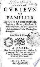 Abbrégé curieux et familier de toute la philosophie logique, morale, physique et métaphysique, et des matières plus importantes du théologien françois