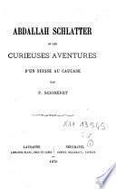 Abdallah Schlatter ou Les curieuses aventures d'un Suisse au Caucase