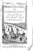 Abécédaire de la cour de France contenant les détails de la rentrée dans le Royaume de S. M. Louis XVIII [...] précédé d'un précis historique sur les malheurs de Louis XVI et de sa famille