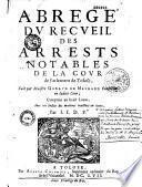 Abrégé du Recueil des arrests notables de la Cour de parlement de Tolose, par Maistre Géraud de Maynard,...