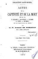 Actes de la captivité et de la mort des P. Olivaint, L. Ducoudray , J. Caubert, A. Clerc, A. De Bengy de la Compagnie de Jeśus