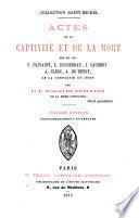 Actes de la captivité et de la mort des RR. PP. P. Olivaint, L. Ducoudray, J. Caubert, A. Clerc, A. de Bengy, de la Compagnie de Jésus