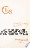Actes du 112e Congrès national des sociétés savantes, Lyon 1987, Section d'histoire moderne et contemporaine (3). Autour des mentalités et des pratiques politiques sous la Révolution française