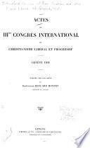 Actes du IIIme Congrès international du christianisme libéral et progressif, Genève, 1905