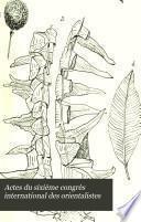 Actes du sixième Congrès international des orientalistes, tenu en 1883 à Leide: ptie. sections 3: Africaine, 4: de l'Extrême-Orient et 5: Polynésienne