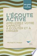 Active Listening: Improve Your Ability to Listen and Lead, First Edition (French)