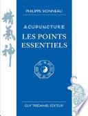 Acupuncture les points essentiels