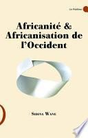 Africanité & Africanisation de l'Occident