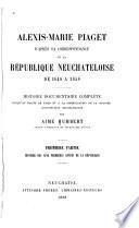 Alexis-Marie Piaget d'après sa correspondance et la république neuchâteloise de 1848 à 1858: Histoire des cinq premières années de la république