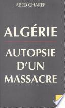Algérie, autopsie d'un massacre