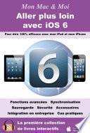 Aller plus loin avec iOS 6 - Pour être 100% efficace avec mon iPad et mon iPhone