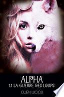 Alpha - La guerre des loups - Tome 1 -