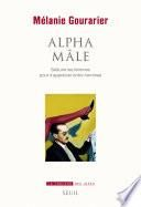 Alpha mâle. Séduire les femmes pour s'apprécier entre hommes
