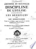 Ancienne et nouvelle discipline de l'Eglise, touchant les benefices et les beneficiers