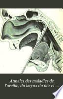 Annales des maladies de l'oreille, du larynx du nez et du pharynx