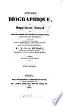 Annuaire biographique, ou Supplément annuel et continuation de toutes les biographies ou dictionnaires historiques. Années 1830-1834