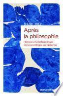 Après la philosophie. Histoire et épistémologie de la sociologie européenne