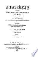 Arcanes célestes de l'Écriture sainte ou parole du Seigneur, dévoilés ainsi que les merveilles qui ont été vues dans le monde des esprits et dans le ciel des anges ouvrage d'Emmanuel Swédenborg ...
