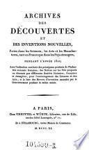 Archives des decouvertes et des inventions nouvelles, faites dans les sciences, les arts et les manufactures, tant en France que dans les pays etrangers pendant l'annee ...