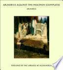 Arnobius Against the Heathen (Complete)