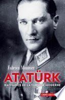 Atatürk. La naissance de la Turquie moderne