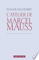 Atelier de Marcel Mauss. Un anthropologue paradoxal
