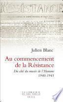 Au commencement de la Résistance. Du côté du musée de l'Homme 1940-1941