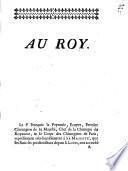 Au Roy. Le Sr. François la Peyronie, ecuyer, premier chirugien de Sa Majeste ...