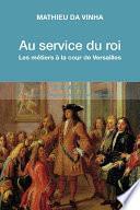 Au service du roi - Les métiers à la cour de Versailles