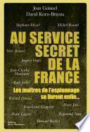Au service secret de la France. Les maîtres de l'espionnage se livrent enfin...