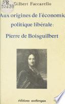 Aux origines de l'économie politique libérale : Pierre de Boisguilbert