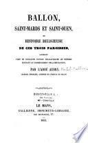 Ballon, Saint-Mards et Saint-Ouen, ou histoire religieuse de ces trois paroisses, contenant près de cinquante notices biographiques de prêtres existant au commencement de la Révolution