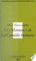 Balzac, Œuvres complètes : Le Moment de «La Comédie humaine»
