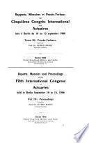 Berichte, denkschriften und verhandlungen des fünften Internationalen kongresses für versicherungs-wissenschaft
