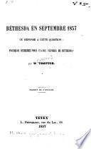 Béthesda en septembre 1857 ou réponse à cette question: pourquoi demeurez-vous encore séparés de Béthesda?