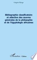 Bibliographie classificatoire et sélective des œuvres générales de la philosophie et de l'égyptologie africaines