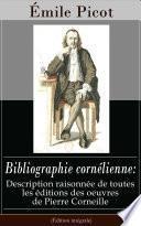 Bibliographie cornélienne: Description raisonnée de toutes les éditions des oeuvres de Pierre Corneille (Édition intégrale)