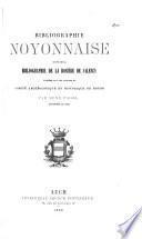 Bibliographie noyonnaise suivie de la Bibliographie de La Rosière de Salency publiées sous les auspices du Comité archéologique et historique de Noyon