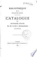 Bibliothèque de la ville de Lille. Catalogue des ouvrages légués par M. J.-B.-H.-J. Desmazières à la ville