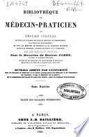 Bibliothèque du médecin-praticien ou Résumé général de tous les ouvrages de clinique médicale et chirurgicale ... publiés en France et a l'étranger