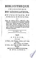 Bibliothèque philosophique du législateur, du politique, du jurisconsulte