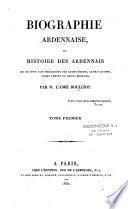 Biographie ardennaise ou Histoire des ardennais qui se sont fait remarquer par leurs écrits, leurs actions, leur vertus ou leurs erreurs