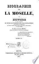 Biographie de la Moselle, ou Histoire... de toute les personnes nées dans ce département qui se sont fait remarquer par leurs actions